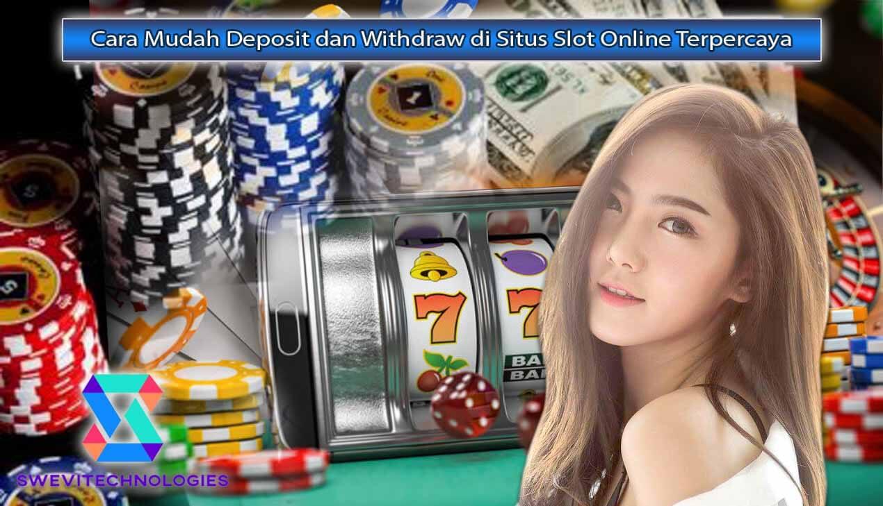 Cara-Mudah-Deposit-dan-Withdraw-di-Situs-Slot-Online-Terpercaya